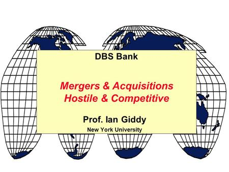 Prof. Ian Giddy New York University Mergers & Acquisitions Hostile & Competitive DBS Bank.