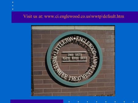 Visit us at: www.ci.englewood.co.us\wwtp\default.htm.