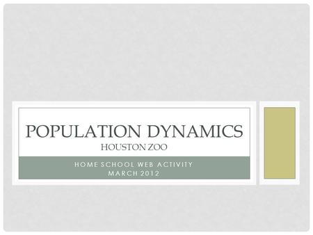HOME SCHOOL WEB ACTIVITY MARCH 2012 POPULATION DYNAMICS HOUSTON ZOO.