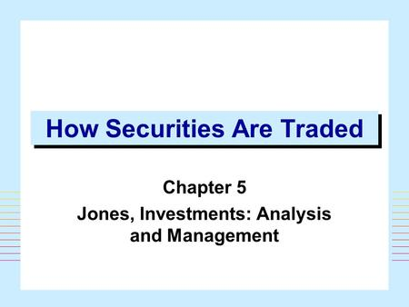 1 How Securities Are Traded Chapter 5 Jones, Investments: Analysis and Management.