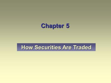 Chapter 5 How Securities Are Traded. Explain the role of brokerage firms and stockbrokers. Describe how brokerage firms operate. Outline how orders to.