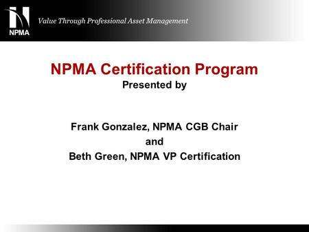 NPMA Certification Program Presented by Frank Gonzalez, NPMA CGB Chair and Beth Green, NPMA VP Certification.