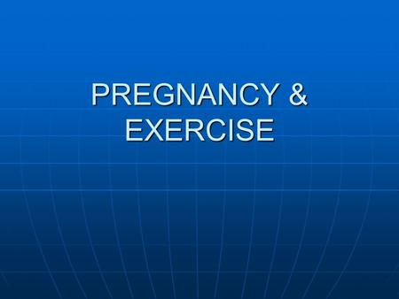 PREGNANCY & EXERCISE. Introduction Pregnancy is a highly complex physiological state and precautions are needed during this time to ensure that your exercise.