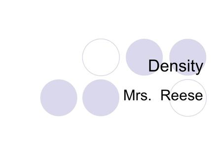 Density Mrs. Reese.