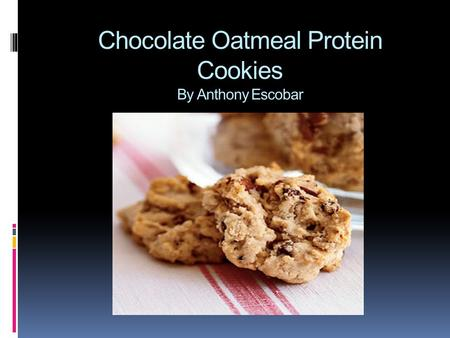 Chocolate Oatmeal Protein Cookies By Anthony Escobar.