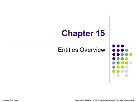 McGraw-Hill/Irwin Copyright © 2012 by The McGraw-Hill Companies, Inc. All rights reserved. Chapter 15 Entities Overview.