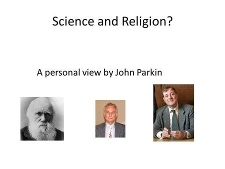 Science and Religion? A personal view by John Parkin.