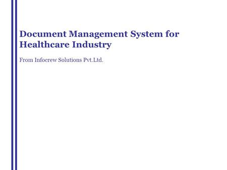 Document Management System for Healthcare Industry From Infocrew Solutions Pvt.Ltd.