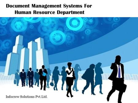 Document Management Systems For Human Resource Department Infocrew Solutions Pvt.Ltd.