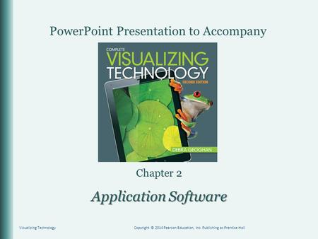 PowerPoint Presentation to Accompany Application Software Chapter 2 Visualizing TechnologyCopyright © 2014 Pearson Education, Inc. Publishing as Prentice.