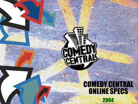 COMEDY CENTRAL ONLINE SPECS 2004. Ad Specs on Comedy Central 250x250, 300x250, 336x280 & Interpoll Pop Ups 25K, Flash accepted along with backup GIF 728x90.