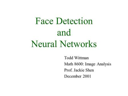 Face Detection and Neural Networks Todd Wittman Math 8600: Image Analysis Prof. Jackie Shen December 2001.