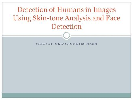 VINCENT URIAS, CURTIS HASH Detection of Humans in Images Using Skin-tone Analysis and Face Detection.