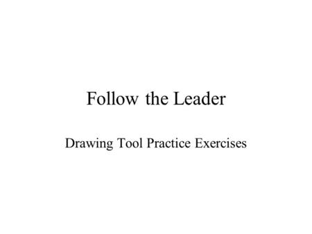 Follow the Leader Drawing Tool Practice Exercises.