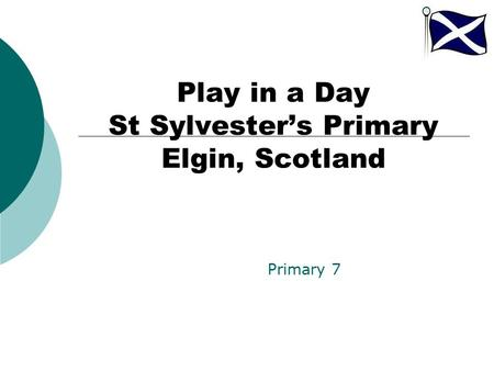 Play in a Day St Sylvester's Primary Elgin, Scotland Primary 7.