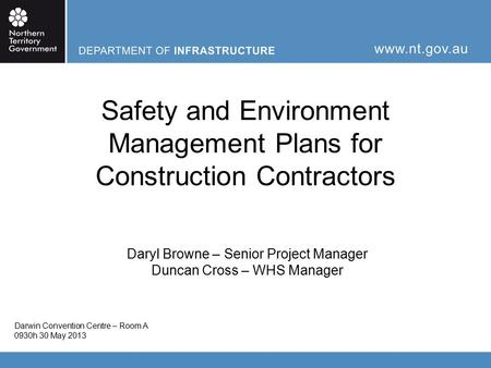 Safety and Environment Management Plans for Construction Contractors Daryl Browne – Senior Project Manager Duncan Cross – WHS Manager Darwin Convention.