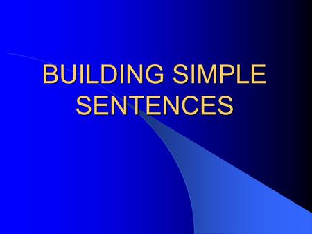 BUILDING SIMPLE SENTENCES