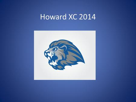 Howard XC 2014. Coaches Girls – Coach Stump Boys - Coach Dickerson