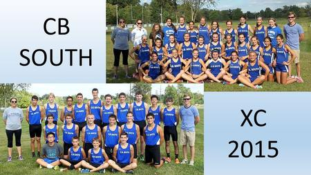 CB SOUTH XC 2015. INTRODUCTIONS Lauren McNelis- head coach Kerri Nash- asst. coach Jason Gable- asst. coach Mike Cox- asst. coach.