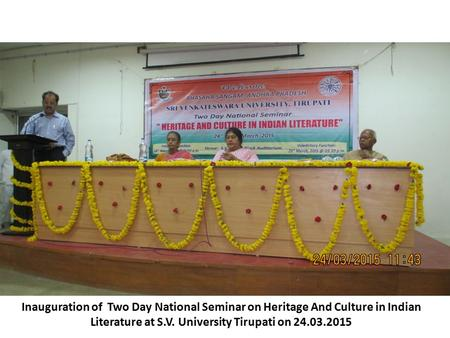 Inauguration of Two Day National Seminar on Heritage And Culture in Indian Literature at S.V. University Tirupati on 24.03.2015.