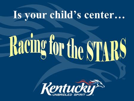 Is your child's center…. Cabinet for Health and Family Services 2 What is STARS for KIDS NOW? Kentucky's voluntary quality rating system for licensed.