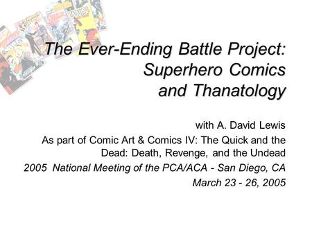 The Ever-Ending Battle Project: Superhero Comics and Thanatology with A. David Lewis As part of Comic Art & Comics IV: The Quick and the Dead: Death, Revenge,