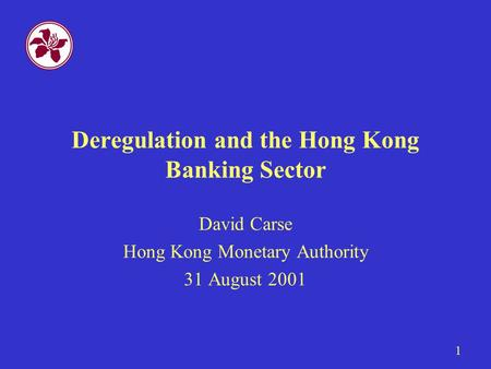 1 Deregulation and the Hong Kong Banking Sector David Carse Hong Kong Monetary Authority 31 August 2001.