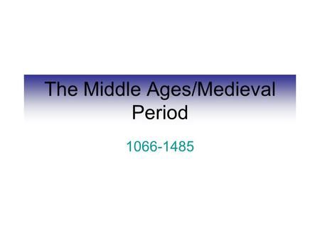 The Middle Ages/Medieval Period 1066-1485. William the Conqueror.
