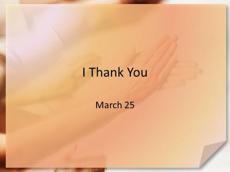 I Thank You March 25.