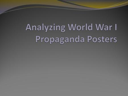 Objectives examine WWI propaganda posters discuss the objectives, uses, and successes of propaganda.