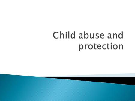 Problems of Children  What is Child Abuse?  Forms of Child Abuse  How to help prevent child abuse?  Where can children turn for help?  Organizations.