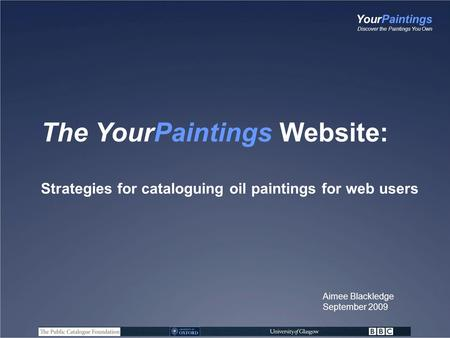 YourPaintings Discover the Paintings You Own The YourPaintings Website: Strategies for cataloguing oil paintings for web users Aimee Blackledge September.