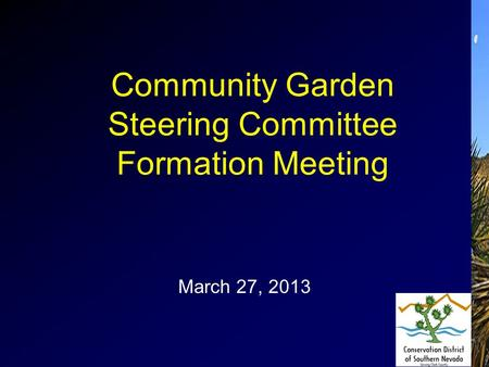 Community Garden Steering Committee Formation Meeting March 27, 2013.