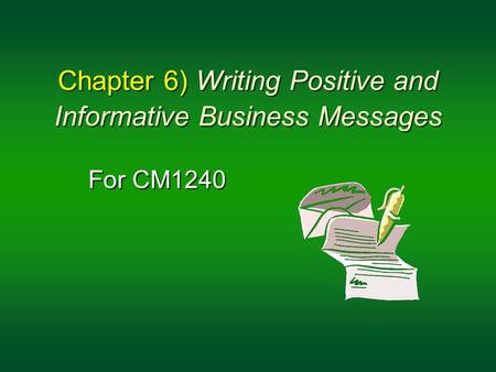 Chapter 6) Writing Positive and Informative Business Messages