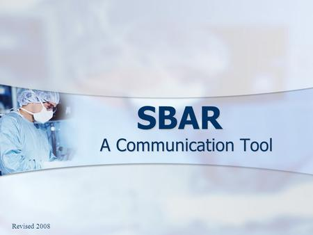SBAR A Communication Tool Revised 2008.