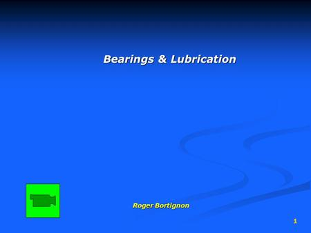 1 Bearings & Lubrication Roger Bortignon. 2 Friction Friction is… the resistance opposing any effort to roll or slide one object over another the resistance.