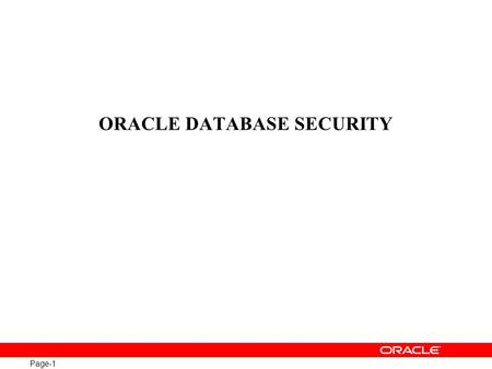 Page-1 ORACLE DATABASE SECURITY. Page-2 Oracle Database Security Defense-in-Depth Access Control Oracle Database Vault Oracle Label Security Oracle Advanced.