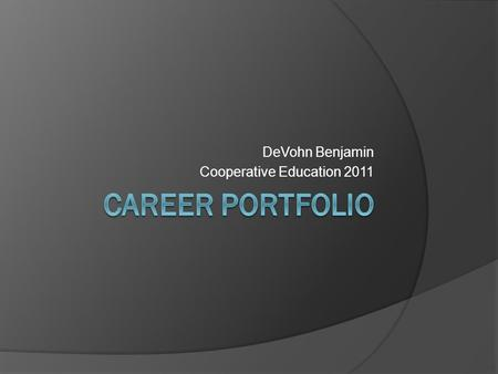 DeVohn Benjamin Cooperative Education 2011. What Type of Work Did You Do At The Training Station?  The type of work I did at my work placement was either.
