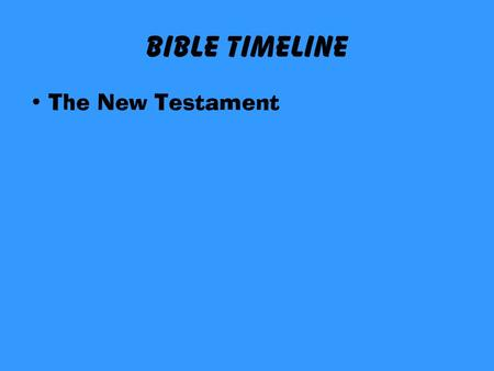 Bible TimeLine The New Testament. THE BIBLE 1 2 3 4 5 6 7 8 9 10 11 12 13.