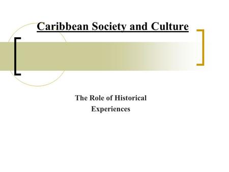 Caribbean Society and Culture The Role of Historical Experiences.