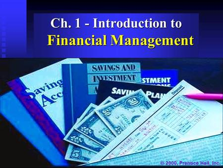 Ch. 1 - Introduction to Financial Management  2000, Prentice Hall, Inc.