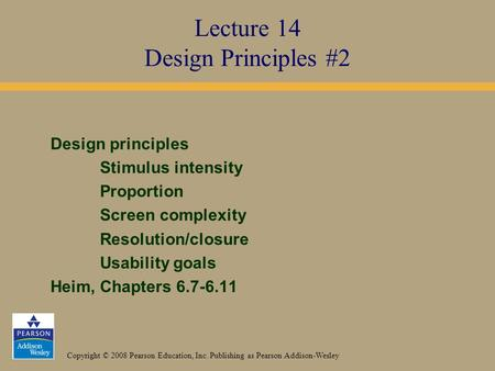 Copyright © 2008 Pearson Education, Inc. Publishing as Pearson Addison-Wesley Design principles Stimulus intensity Proportion Screen complexity Resolution/closure.