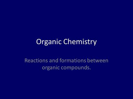 Organic Chemistry Reactions and formations between organic compounds.