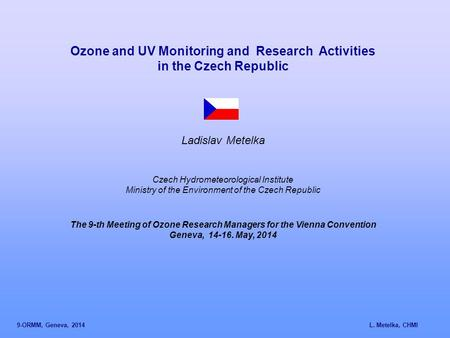 Ozone and UV Monitoring and Research Activities in the Czech Republic Ladislav Metelka Czech Hydrometeorological Institute Ministry of the Environment.