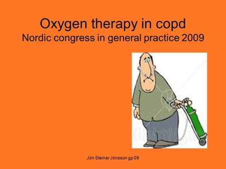 Jón Steinar Jónsson gp 09 Oxygen therapy in copd Nordic congress in general practice 2009.