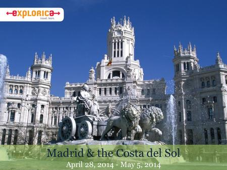 Madrid & the Costa del Sol April 28, 2014 - May 5, 2014.