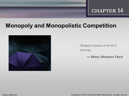 Introduction: Thinking Like an Economist 1 CHAPTER 2 CHAPTER 12 Monopoly and Monopolistic Competition Monopoly is business at the end of its journey. —