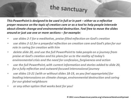 This PowerPoint is designed to be used in full or in part – either as a reflective prayer resource on the topic of creation care or as a tool to help people.