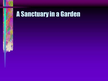 A Sanctuary in a Garden.