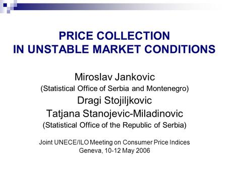 Miroslav Jankovic (Statistical Office of Serbia and Montenegro) Dragi Stojiljkovic Tatjana Stanojevic-Miladinovic (Statistical Office of the Republic of.
